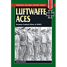 Luftwaffe Aces: German Combat Pilots of WWII (Stackpole Military History Series)