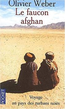 Le faucon afghan. Un voyage au pays de Talibans par Weber