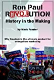 Ron Paul Revolution: History in the Making, Mark Frazier, 0615187757