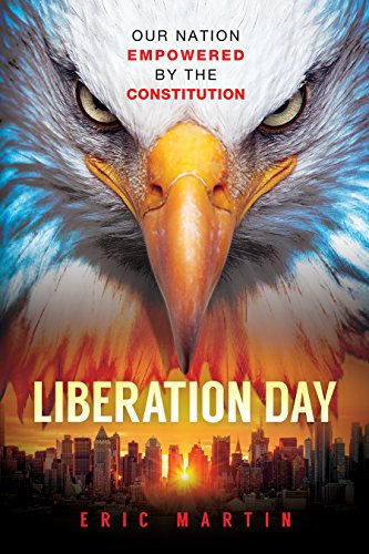 Liberation Day: Our Nation Empowered by the Constitution by [Martin, Eric]