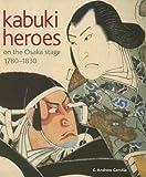 Kabuki Heroes on the Osaka Stage, 1780-1830, C. Andrew Gerstle, 0824823923