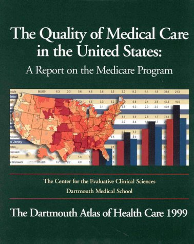 The Quality of Medical Care in the United States: A Report on the Medicare Program : The Dartmouth Atlas of Health Care 1999