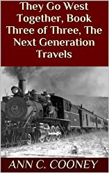 They Go West Together, Book Three of Three, The Next Generation Travels (They Go West, trilogy 3)
