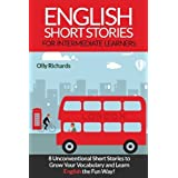 English Short Stories For Intermediate Learners: 8 Unconventional Short Stories to Grow Your Vocabulary and Learn English the Fun Way! (Volume 1)