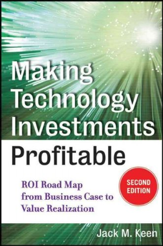 Making Technology Investments Profitable Roi Road Map From Business Case To Value Realization Making Technology Investments Profitable