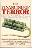 The Financing of Terror: The Plo, Ira, Red Brigades and M-19 Stand the Paymasters : How the Groups That Are Terrorizing the World Get the Money to Do