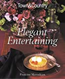 Town and Country Elegant Entertaining, Francine Maroukian and Town and Country Editors, 1588160092