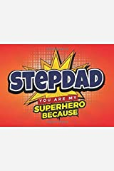 Stepdad You Are My Superhero Because: Prompted Book with Blank Lines to  Fill In  the Reasons Why You Love Your Super Awesome Stepfather Paperback
