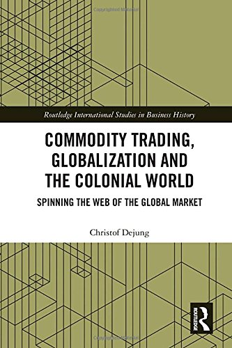 Commodity Trading, Globalization and the Colonial World: Spinning ...