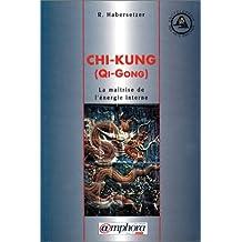 Chi-Kung: Maîtrise de l'énergie interne