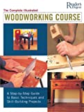 The Complete Illustrated Woodworking Course, Nick Gibbs and Reader's Digest Editors, 0762105720