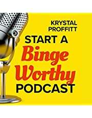 Start a Binge Worthy Podcast: A Step-by-Step Guide to Creating a Podcast Your Audience Craves