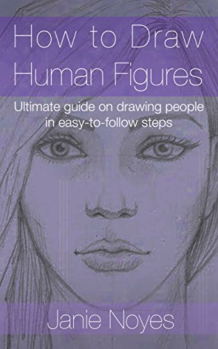 How to Draw Human Figures: Ultimate guide on drawing people in easy-to-follow steps (Drawing for beginners Book 1)
