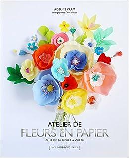 48ff59860ff9 Amazon.fr - Fleurs en papier - Pour fleurir avec délicatesse votre  intérieur - Adeline Klam - Livres