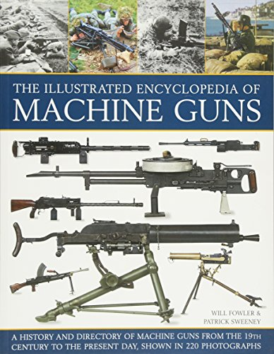 The Illustrated Encyclopedia of Cabal Guns: A History And Directory Of Machine Guns From The 19Th Century To The Present Day, Shown In 220 Photographs
