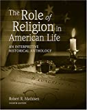 The role of religion in american Life : An Interpretive Historical Anthology, Mathisen, Robert R., 0757529550
