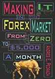 Book - Making It in the Forex Market: From Zero to $5,000 Per Month (Special FX Academy)