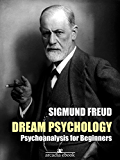 Dream Psychology: Psychoanalysis for Beginners (Annotated)