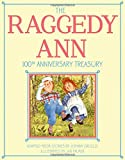 The Raggedy Ann 100th Anniversary Treasury: How Raggedy Ann Got Her Candy Heart; Raggedy Ann and Rags; Raggedy Ann and Andy and the Camel with the Ann and Andy and the Nice Police Officer