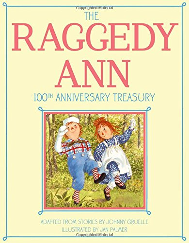The Raggedy Ann 100th Anniversary Treasury: How Raggedy Ann Got Her Candy Heart; Raggedy Ann and Rags; Raggedy Ann and Andy and the Camel with the ... Ann and Andy and the Nice Police Officer