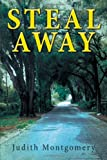 Steal Away, Judith Montgomery, 1468546694
