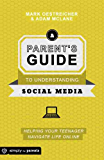 A Parent's Guide to Understanding Social Media: Helping Your Teenager Navigate Life Online