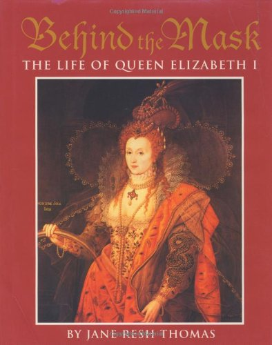 Behind the Mask: The Life of Queen Elizabeth I