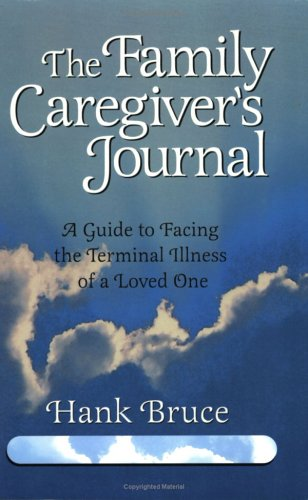 The Family Caregiver's Journal: A Guide to Facing the Terminal Illness of a Loved One