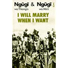 I Will Marry When I Want (African Writers Series)