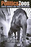 The Politics of Zoos: Exotic Animals and Their Protectors