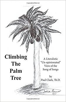 Book Climbing The Palm Tree: A Literalistic 'Un-Opinionated' View of the Song of Songs