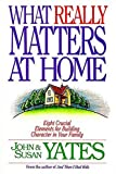 img - for What Really Matters at Home: Eight Crucial Elements for Building Character in Your Family book / textbook / text book