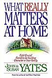 What Really Matters at Home, Susan A. Yates and John Yates, 0849934168