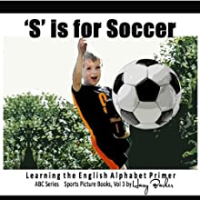 S Is for Soccer: Learning the English Alphabet Book! | Livre audio Auteur(s) : Harry Barker Narrateur(s) : Dawn Anderson
