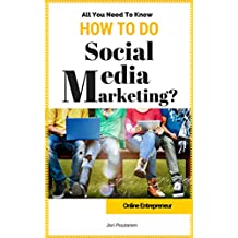 How To Do Social Media Marketing (Online Entrepreneur Book 4): The importance of social media. Best practices of Facebook, Twitter, and other social media.