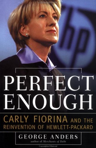 Perfect Enough: Carly Fiorina and the Reinvention of Hewlett Packard pdf epub