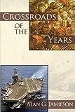 Crossroads of the Years, Alan G. Jamieson, 1434381609