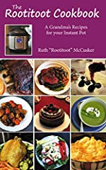 """Cook like a grandma - in your Instant Pot!Enjoy a grandmother's tried and true recipes.See your family smile at your dependable, consistent results.Feel more confident and adventurous with your Instant Pot.Ruth """"Rootitoot"""" McCusker has conver..."""