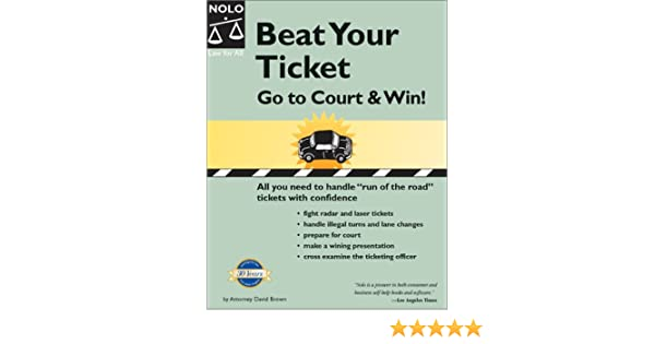 Beat Your Ticket: Go to Court & Win!: David Brown: 9780873378284