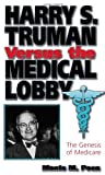Harry S. Truman vs. the Medical Lobby, Monte M. Poen, 0826210864