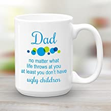 Dad no matter what life throws at you at least you don't have ugly children, Large 15 oz Coffee Mug, Funny Fathers Day Gift