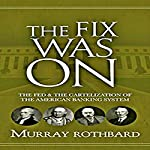 The Fix Was On: The Fed and the Cartelization of the American Banking System | Murray Rothbard