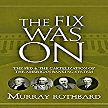 The Fix Was On: The Fed and the Cartelization of the American Banking System Audiobook by Murray Rothbard Narrated by Marcus Freeman
