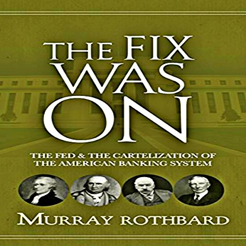 [F.r.e.e] The Fix Was On: The Fed and the Cartelization of the American Banking System<br />P.P.T