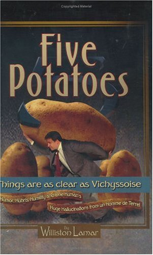 Five Potatoes: Things Are as Clear as Vichyssoise. Humor, Hubris, Humility and...