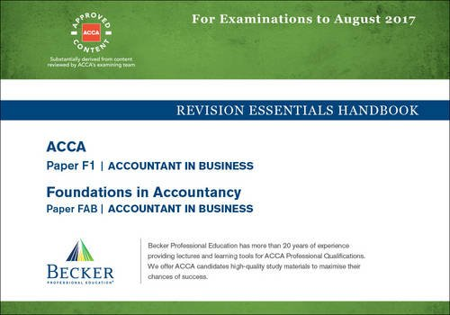 ACCA Approved – F1 Accountant in Business (FIA: FAB): Revision Essentials Handbook (All Exams Up to August 2017)