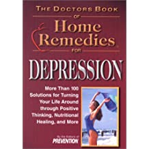 Doctor's Book of Home Remedies for Depression: More Than 100 Solutions for Turning Your Life Around Through Positve Thinking, Nutritional Healing, and More