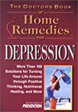 The Doctors Book of Home Remedies for Depression: More Than 100 Solutions for Turning Your Life Around Through Positive Thinking, Nutritional Healing, and More (Doctors' Book of Home Remedies)