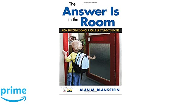 The answer is in the room how effective schools scale up student the answer is in the room how effective schools scale up student success alan m blankstein 9781412998765 amazon books fandeluxe Image collections