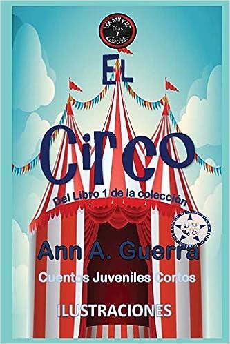 El Circo: Del Libro 1 de la coleccion- Cuento No.7 (Los MIL y un DIAS: Cuentos Juveniles Cortos) (Spanish Edition) (Spanish) Paperback – Large Print, ...